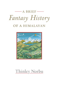 A Brief Fantasy History of a Himalayan by Trinley Norbu book